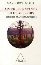 Aimer ses enfants ici et ailleurs ; histoires transculturelles - Intérieur - Format classique