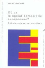 Ou Va La Social-Democratie Europeenne ? Debats, Enjeux, Perspectives - Couverture - Format classique