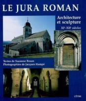 Le Jura Roman Architecture Et Sculpture Xi Et Xii Siecles - Couverture - Format classique