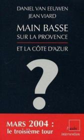 Main Basse Sur La Provence ; Pourquoi Jean-Marie Le Pen Peut Gagner Les Elections Regionales De 2004 En Provence Alpes.. - Couverture - Format classique