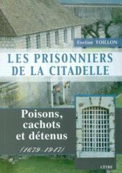 Les prisonniers de la citadelle ; amours, cachots et detenus - Couverture - Format classique