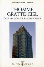 L'homme gratte-ciel ; l'axe vertical de conscience - Couverture - Format classique