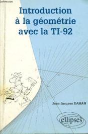 Introduction A La Geometrie Avec La Ti-92 - Couverture - Format classique