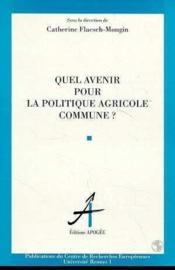 Quel Avenir Pour La Politique Agricole Commune - Couverture - Format classique