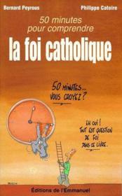 50 Minutes Pour Comprendre La Foi Catholique - Couverture - Format classique