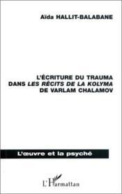 L'écriture du trauma dans les récits de la Kolyma, de Varlam Chamalov - Couverture - Format classique