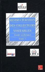 Restructuration des collecteurs visitables t.1 ; guide technique - Couverture - Format classique