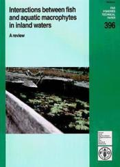 Interactions between fish and aquatic macrophytes in inland waters ; a review fao fisheries technical - Couverture - Format classique