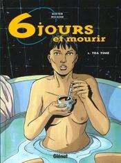 Six Jours Et Mourir T.1; Tea Time - Intérieur - Format classique