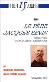 Prier 15 Jours Avec ; Le Père Jacques Sevin - Couverture - Format classique