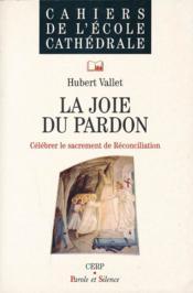 La joie du pardo ; célébrer le sacrement de la réconciliation - Couverture - Format classique