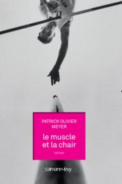 Le muscle et la chair  - Patrick Olivier Meyer