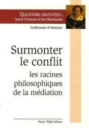 Surmonter le conflit ; les racines philosophiques de la médiation - Couverture - Format classique