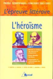 L'epreuve litteraire 2001-2002 ; l'heroisme - Couverture - Format classique