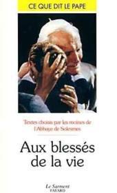 Aux Blesses De La Vie - Ce Que Dit Le Pape - Couverture - Format classique