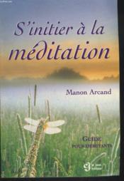 S'initier a la meditation ; guide pour debutants - Couverture - Format classique