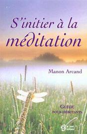 S'initier a la meditation ; guide pour debutants - Intérieur - Format classique