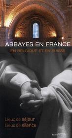 Abbayes en France, en Belgique et en Suisse ; lieux de sejour , lieux de silence (5e edition) - Intérieur - Format classique