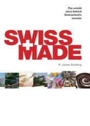 Vente livre :  Swiss made ; the untold story behind switzerland's success  - Russel James Breiding