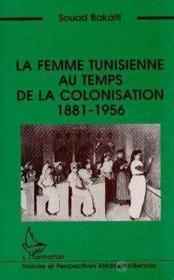 Femme Tunisienne Au Temps De La Colonisation 1881-1956 - Couverture - Format classique