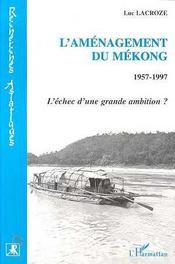 L'Amenagement Du Mekong, 1957-1997 ; L'Echec D'Une Grande Ambition ? - Intérieur - Format classique