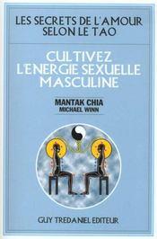 Cultivez L'Energie Sexuelle Masculine/Les Secrets De L'Amour Selon Le Tao - Intérieur - Format classique