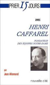 Prier 15 Jours Avec ; Henri Caffarel ; Fondateur Des Equipes Notre-Dame - Couverture - Format classique