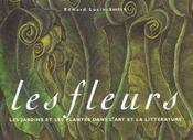 Les fleurs ; les jardins et les plantes dans l'art et la littérature - Intérieur - Format classique