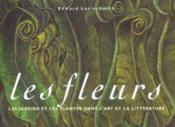 Les fleurs ; les jardins et les plantes dans l'art et la littérature - Couverture - Format classique