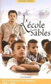 L'école des sables ; un instituteur au Sahara (1958-1962) - Couverture - Format classique