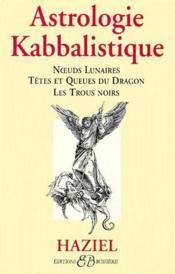 Astrologie kabbalistique ; noeuds lunaires, têtes et queues du dragon, les trous noirs - Couverture - Format classique