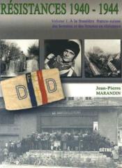 Résistances 1940-1944 t.1 ; à la frontière franco-suisse, des hommes et des femmes en résistance - Couverture - Format classique