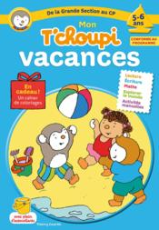 Vente  MON T'CHOUPI VACANCES ; de la Grande section au CP ; 5/6 ans  - Collectif - Thierry Courtin - Stephanie Grison