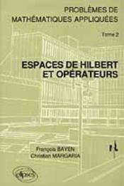 Problemes De Mathematiques Appliquees 2 Espaces De Hilbert Et Operateurs Problemes Corriges - Intérieur - Format classique