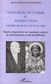 Saint Francois D'Assise Et Maitre Dogen ; L'Esprit Franciscain Et Le Zen - Intérieur - Format classique