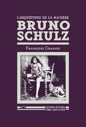 L'inquiétude de la matière ; bruno schulz - Intérieur - Format classique