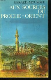 Aux Sources Du Proche - Orient. - Couverture - Format classique