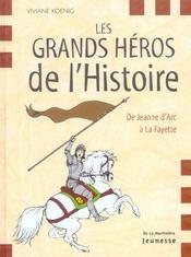 Les grands héros de l'histoire ; de Jeanne d'Arc à La Fayette - Intérieur - Format classique
