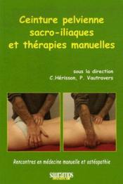 Ceinture pelvienne sacro-iliaques et thérapies manuelles ; rencontres en médecine manuelle et ostéopathie - Couverture - Format classique