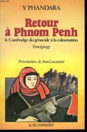 Retour A Phnom Penh : Le Cambdoge Du Genocide A La Colonisation - Couverture - Format classique