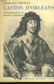 Gaston D'Orleans. Conspiration Et Prince Charmant. - Couverture - Format classique