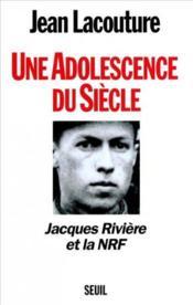 Une Adolescence du siecle ; Jacques Riviere et la NRF - Couverture - Format classique