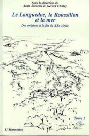 Le Languedoc, le Roussillon et la mer t.1 ; des origines à la fin du XX siècle - Couverture - Format classique