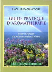 Guide Pratique D'Aromatherapie ; Usages Et Bienfaits Des Huiles Essentielles De Plantes - Intérieur - Format classique