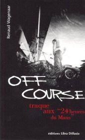 Off Course ; Traque Aux 24 Heures Du Mans - Intérieur - Format classique