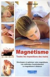 Magnétisme ; toutes les impositions des mains - Intérieur - Format classique
