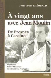 À vingt ans avec Jean Moulin ; de Fresnes à Cassino - Couverture - Format classique