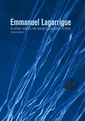 Emmanuel lagarrigue ; in other worlds we would have been in love - Intérieur - Format classique