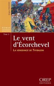 Le vent d'Ecorchevel t.2 ; la vengeance de Thybaudin - Couverture - Format classique