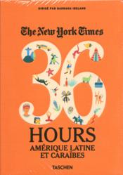 Vente livre :  The New York Times ; 36 hours ; Amérique Latine et Caraïbes  - Collectif - Barbara Ireland